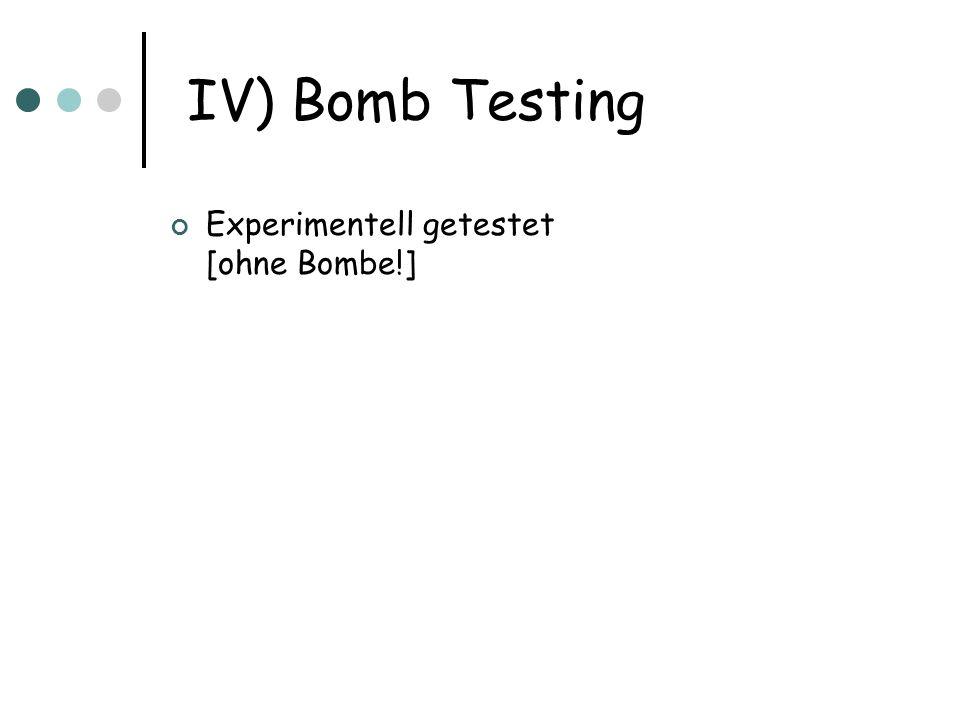 IV) Bomb Testing Experimentell getestet [ohne Bombe!]